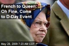French to Queen: Oh Fine, Come to D-Day Event