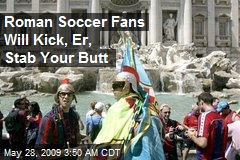 Roman Soccer Fans Will Kick, Er, Stab Your Butt