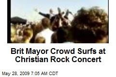 Brit Mayor Crowd Surfs at Christian Rock Concert