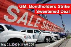 GM, Bondholders Strike Sweetened Deal
