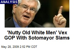 'Nutty Old White Men' Vex GOP With Sotomayor Slams