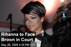 Rihanna to Face Brown in Court
