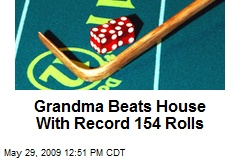 Grandma Beats House With Record 154 Rolls