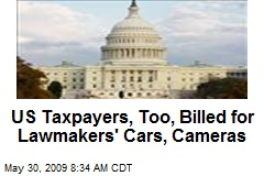 US Taxpayers, Too, Billed for Lawmakers' Cars, Cameras