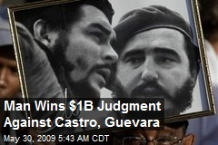 Man Wins $1B Judgment Against Castro, Guevara