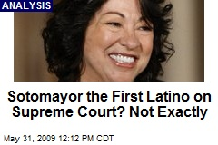 Sotomayor the First Latino on Supreme Court? Not Exactly