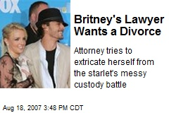 Britney's Lawyer Wants a Divorce