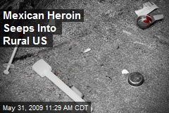 Mexican Heroin Seeps Into Rural US