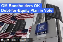 GM Bondholders OK Debt-for-Equity Plan in Vote