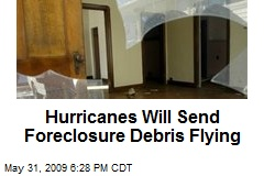 Hurricanes Will Send Foreclosure Debris Flying