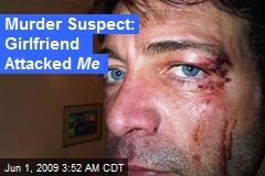Murder Suspect: Girlfriend Attacked Me