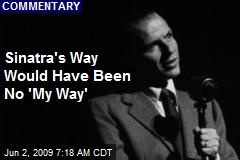 Sinatra's Way Would Have Been No 'My Way'