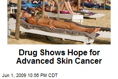 Drug Shows Hope for Advanced Skin Cancer