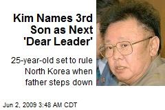 Kim Names 3rd Son as Next 'Dear Leader'