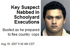 Key Suspect Nabbed in Schoolyard Executions