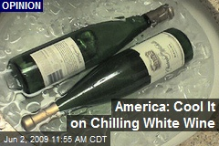 America: Cool It on Chilling White Wine