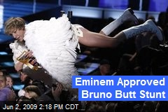 Eminem Approved Bruno Butt Stunt