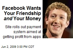 Facebook Wants Your Friendship and Your Money