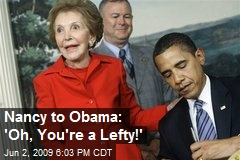 Nancy to Obama: 'Oh, You're a Lefty!'