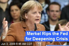 Merkel Rips the Fed for Deepening Crisis