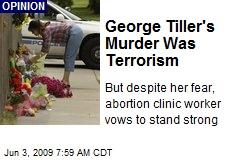 George Tiller's Murder Was Terrorism