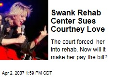 Swank Rehab Center Sues Courtney Love