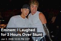 Eminem: I Laughed for 3 Hours Over Stunt