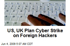 US, UK Plan Cyber Strike on Foreign Hackers