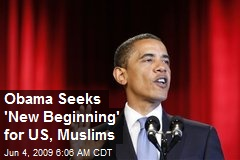 Obama Seeks 'New Beginning' for US, Muslims
