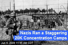 Nazis Ran a Staggering 20K Concentration Camps