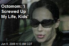 Octomom: 'I Screwed Up My Life, Kids'
