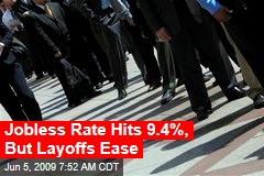Jobless Rate Hits 9.4%, But Layoffs Ease