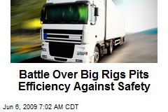 Battle Over Big Rigs Pits Efficiency Against Safety