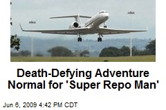 Death-Defying Adventure Normal for 'Super Repo Man'