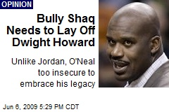 Bully Shaq Needs to Lay Off Dwight Howard
