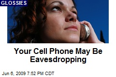 Your Cell Phone May Be Eavesdropping