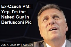 Ex-Czech PM: Yep, I'm the Naked Guy in Berlusconi Pic