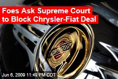 Foes Ask Supreme Court to Block Chrysler-Fiat Deal