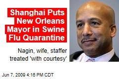 Shanghai Puts New Orleans Mayor in Swine Flu Quarantine