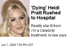'Dying' Heidi Pratt Rushed to Hospital