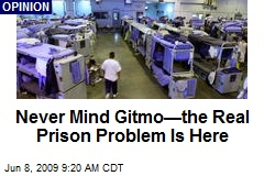 Never Mind Gitmo—the Real Prison Problem Is Here