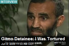Gitmo Detainee: I Was Tortured