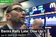 Banks Rally Late; Dow Up 1