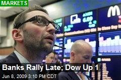 Banks Rally Late; Dow Up 1