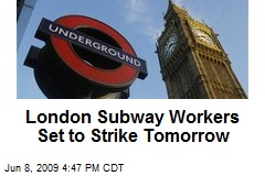 London Subway Workers Set to Strike Tomorrow