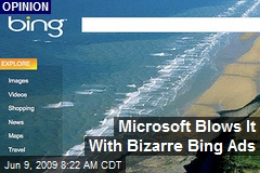 Microsoft Blows It With Bizarre Bing Ads