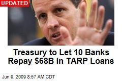 Treasury to Let 10 Banks Repay $68B in TARP Loans