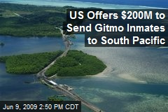 US Offers $200M to Send Gitmo Inmates to South Pacific