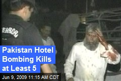 Pakistan Hotel Bombing Kills at Least 5