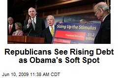 Republicans See Rising Debt as Obama's Soft Spot